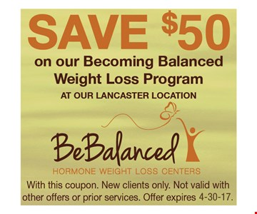 Save $50Save $50 on our Becoming Balanced Weight Loss Program at our Lancaster location. With this coupon. New clients only. Not valid with other offers or prior services. Offer expires 4-30-17.