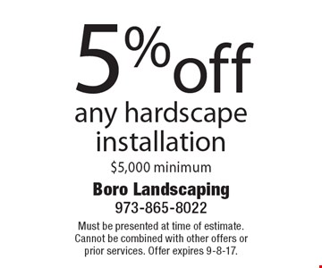 5% off any hardscape installation. $5,000 minimum. Must be presented at time of estimate. Cannot be combined with other offers or prior services. Offer expires 9-8-17.