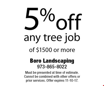 5% off any tree job of $1500 or more. Must be presented at time of estimate. Cannot be combined with other offers or prior services. Offer expires 11-10-17.