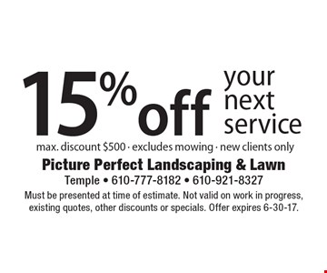 15% off your next service. Max. discount $500. Excludes mowing. New clients only. Must be presented at time of estimate. Not valid on work in progress, existing quotes, other discounts or specials. Offer expires 6-30-17.