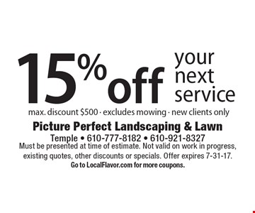 15% off your next service max. discount $500 - excludes mowing - new clients only. Must be presented at time of estimate. Not valid on work in progress, existing quotes, other discounts or specials. Offer expires 7-31-17.Go to LocalFlavor.com for more coupons.