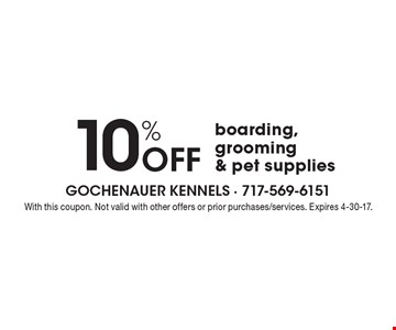 10% Off boarding, grooming & pet supplies. With this coupon. Not valid with other offers or prior purchases/services. Expires 4-30-17.