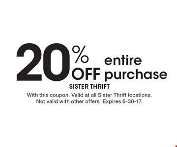 20% Off entire purchase. With this coupon. Valid at all Sister Thrift locations. Not valid with other offersExpires 6-30-17.