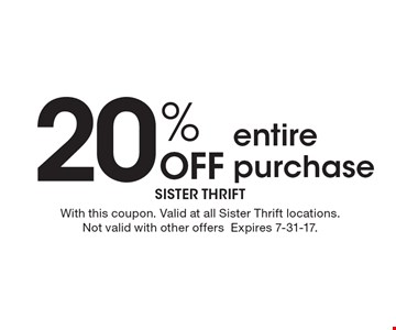 20% off entire purchase. With this coupon. Valid at all Sister Thrift locations. Not valid with other offers. Expires 7-31-17.