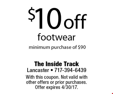 $10 off footwear. Minimum purchase of $90. With this coupon. Not valid with other offers or prior purchases. Offer expires 4/30/17.