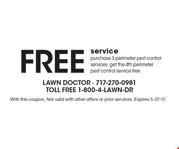 Free service. Purchase 3 perimeter pest control services, get the 4th perimeter pest control service free. With this coupon. Not valid with other offers or prior services. Expires 5-27-17.