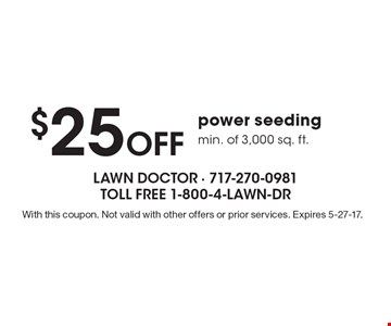 $25 Off power seeding, min. of 3,000 sq. ft. With this coupon. Not valid with other offers or prior services. Expires 5-27-17.