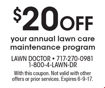 $20 OFF your annual lawn care maintenance program. With this coupon. Not valid with other offers or prior services. Expires 6-9-17.