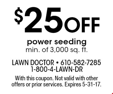 $25 off power seeding. Min. of 3,000 sq. ft. With this coupon. Not valid with other offers or prior services. Expires 5-31-17.