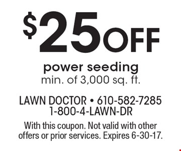 $25 OFF power seeding min. of 3,000 sq. ft. With this coupon. Not valid with other offers or prior services. Expires 6-30-17.