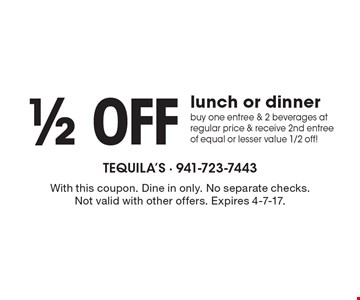 1/2 off lunch or dinner. Buy one entree & 2 beverages at regular price & receive 2nd entree of equal or lesser value 1/2 off! With this coupon. Dine in only. No separate checks. Not valid with other offers. Expires 4-7-17.