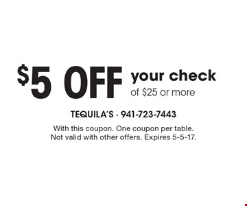 $5 off your check of $25 or more. With this coupon. One coupon per table. Not valid with other offers. Expires 5-5-17.