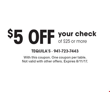 $5 off your check of $25 or more. With this coupon. One coupon per table. Not valid with other offers. Expires 8/11/17.