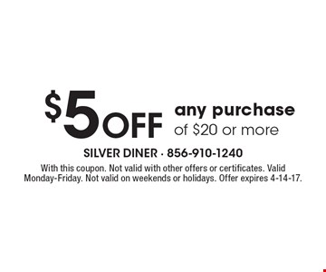 $5off any purchase of $20 or more. With this coupon. Not valid with other offers or certificates. Valid Monday-Friday. Not valid on weekends or holidays. Offer expires 4-14-17.