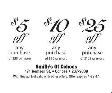 $25 off any purchase of $125 or more. $10 off any purchase of $60 or more. $5 off any purchase of $25 or more. With this ad. Not valid with other offers. Offer expires 4-28-17.