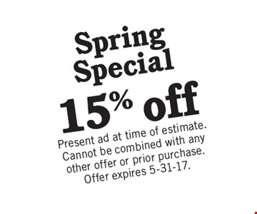 15% off Spring Special. Present ad at time of estimate. Cannot be combined with any other offer or prior purchase. Offer expires 5-31-17.