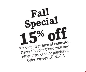Fall Special: 15% off. Present ad at time of estimate. Cannot be combined with any other offer or prior purchase. Offer expires 10-31-17.