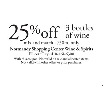 25% off 3 bottles of wine. Mix and match, 750ml only. With this coupon. Not valid on sale and allocated items. Not valid with other offers or prior purchases.