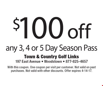$100 off any 3, 4 or 5 Day Season Pass. With this coupon. One coupon per visit per customer. Not valid on past purchases. Not valid with other discounts. Offer expires 4-14-17.