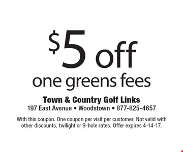 $5 off one greens fees. With this coupon. One coupon per visit per customer. Not valid withother discounts, twilight or 9-hole rates. Offer expires 4-14-17.