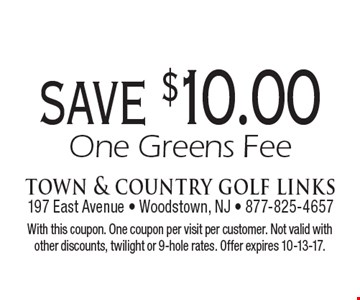 Save $10.00 On One Greens Fee. With this coupon. One coupon per visit per customer. Not valid with other discounts, twilight or 9-hole rates. Offer expires 10-13-17.