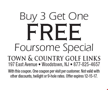 Buy 3 Get One FREE Foursome Special. With this coupon. One coupon per visit per customer. Not valid with other discounts, twilight or 9-hole rates. Offer expires 12-15-17.