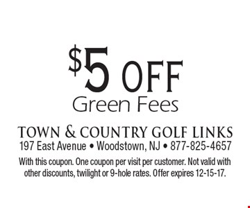 $5 off Green Fees. With this coupon. One coupon per visit per customer. Not valid with other discounts, twilight or 9-hole rates. Offer expires 12-15-17.