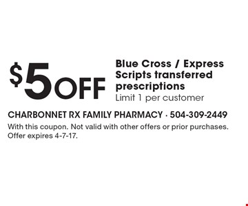 $5 Off Blue Cross / Express Scripts transferred prescriptions. Limit 1 per customer. With this coupon. Not valid with other offers or prior purchases. Offer expires 4-7-17.