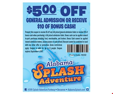 $5 off general admission or receive $10 of bonus cash! Present this coupon to receive $5 off any full priced general admission ticket or receive $10 of bonus cash when purchasing a full priced admission ticket. Bonus cash can be applied toward in-park purchases including food, merchandise, and lockers. Bonus Cash cannot be applied toward admission tickets, season passes or cash refund. Discount cannot be combined or used with any other offer or promotion. Some restrictions apply. Coupon is valid for up to 6 people. Coupon expires September 4, 2017. Promo Code: 16032.