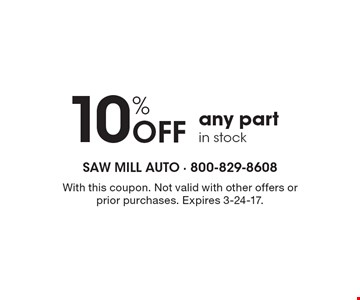 10% off any part in stock. With this coupon. Not valid with other offers or prior purchases. Expires 3-24-17.