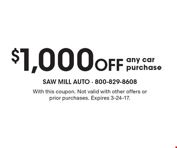 $1,000 off any car purchase. With this coupon. Not valid with other offers or prior purchases. Expires 3-24-17.