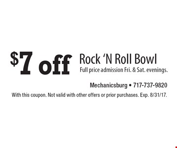 $7 off Rock 'N Roll Bowl. Full price admission Fri. & Sat. evenings. With this coupon. Not valid with other offers or prior purchases. Exp. 8/31/17.