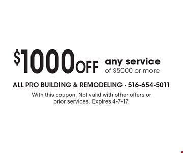 $1000 OFF any service of $5000 or more. With this coupon. Not valid with other offers or prior services. Expires 4-7-17.