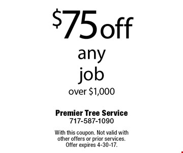 $75 off any job over $1,000. With this coupon. Not valid with other offers or prior services. Offer expires 4-30-17.