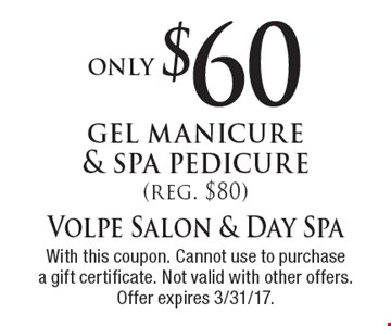 only $60 gel manicure & spa pedicure (reg. $80). With this coupon. Cannot use to purchase a gift certificate. Not valid with other offers. Offer expires 3/31/17.
