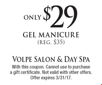 only $29 gel manicure (reg. $35). With this coupon. Cannot use to purchasea gift certificate. Not valid with other offers. Offer expires 3/31/17.