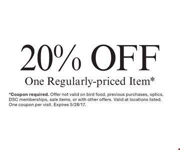 20% OFF One Regularly-priced Item*. *Coupon required. Offer not valid on bird food, previous purchases, optics, DSC memberships, sale items, or with other offers. Valid at locations listed. One coupon per visit. Expires 5/28/17.