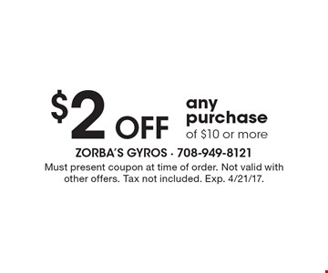 $2 OFF any purchase of $10 or more. Must present coupon at time of order. Not valid with other offers. Tax not included. Exp. 4/21/17.