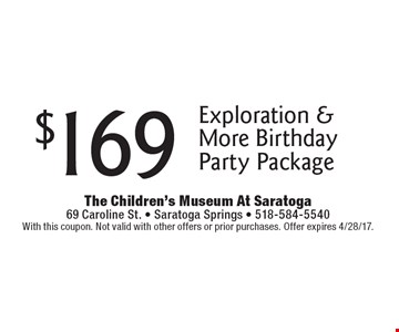 $169 Exploration & More Birthday Party Package. With this coupon. Not valid with other offers or prior purchases. Offer expires 4/28/17.