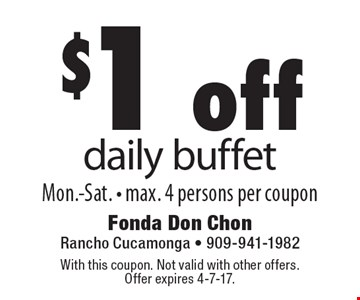 $1 off daily buffet Mon.-Sat. Max. 4 persons per coupon. With this coupon. Not valid with other offers. Offer expires 4-7-17.