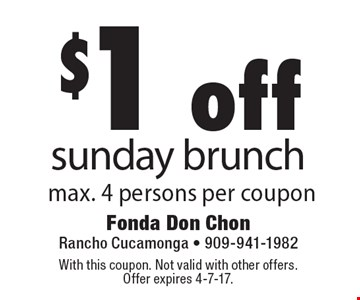 $1 off Sunday brunch. Max. 4 persons per coupon. With this coupon. Not valid with other offers. Offer expires 4-7-17.