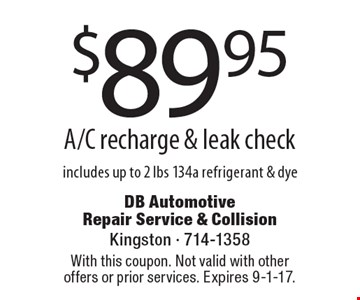 $89.95 A/C recharge & leak check includes up to 2 lbs 134a refrigerant & dye. With this coupon. Not valid with other offers or prior services. Expires 9-1-17.