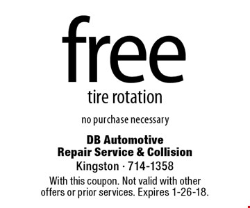 free tire rotation. No purchase necessary. With this coupon. Not valid with other offers or prior services. Expires 1-26-18.