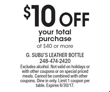 $10 off your total purchase of $40 or more. Excludes alcohol. Not valid on holidays or with other coupons or on special priced meals. Cannot be combined with other coupons. Dine in only. Limit 1 coupon per table. Expires 6/30/17.
