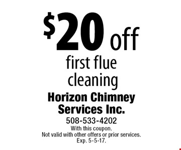 $20 off first flue cleaning. With this coupon. Not valid with other offers or prior services. Exp. 5-5-17.