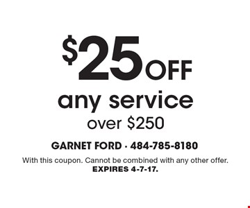$25 Off any service over $250. With this coupon. Cannot be combined with any other offer. Expires 4-7-17.