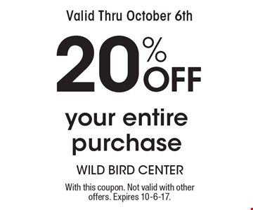 Valid Thru October 6th. 20% Off Your Entire Purchase. With this coupon. 
