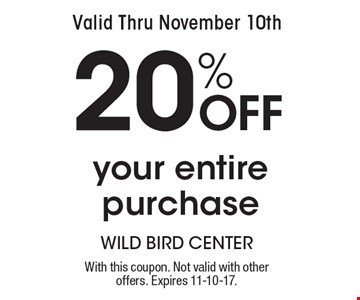 Valid Thru November 10th. 20% Off your entire purchase. With this coupon. Not valid with other offers. Expires 11-10-17.