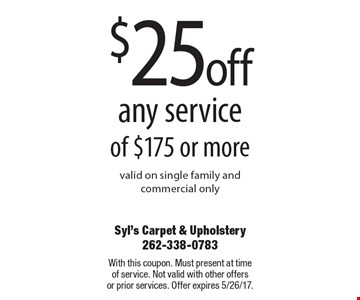 $25off any service of $175 or more. valid on single family and commercial only. With this coupon. Must present at time of service. Not valid with other offers or prior services. Offer expires 5/26/17.