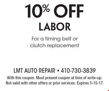 10% off labor For a timing belt or clutch replacement. With this coupon. Must present coupon at time of write-up. Not valid with other offers or prior services. Expires 5-15-17.